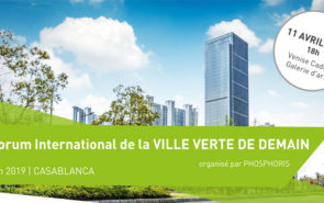 5ème Forum International de la VILLE VERTE DE DEMAIN à Casablanca organisée par PHOSPHORIS